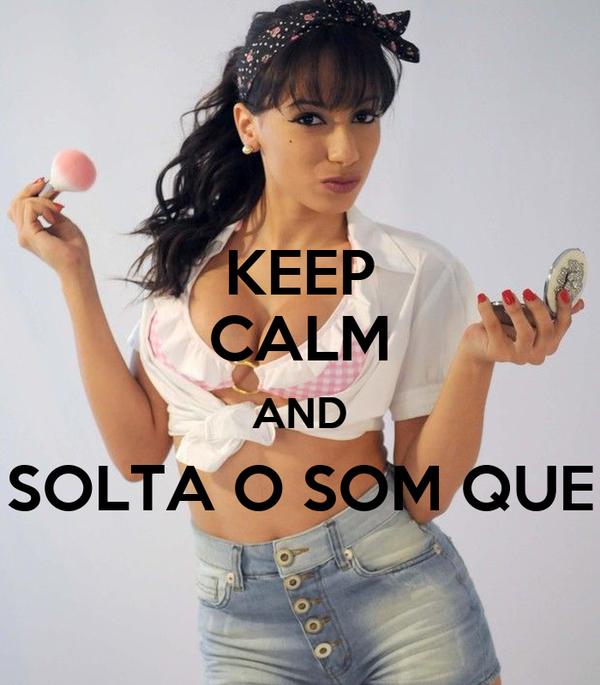 KEEP CALM AND SOLTA O SOM QUE