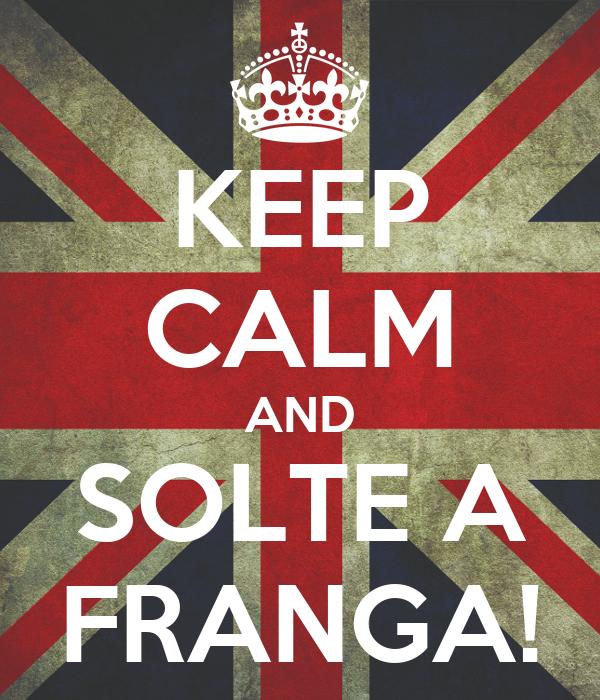 KEEP CALM AND SOLTE A FRANGA!
