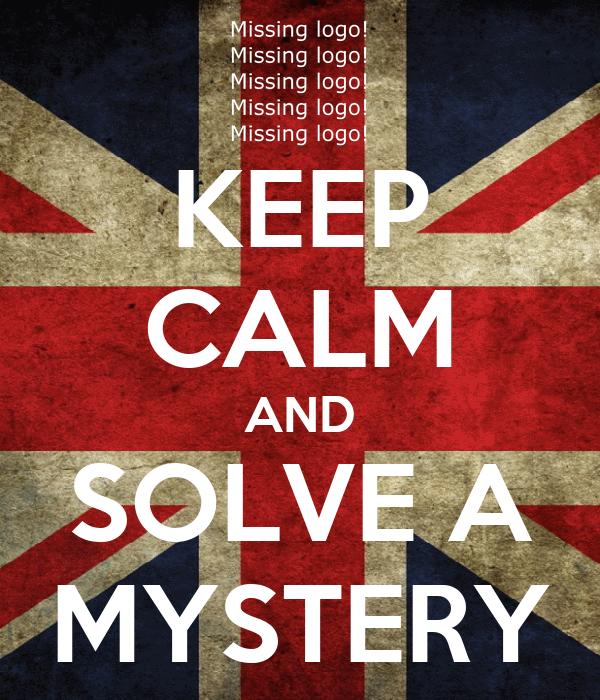 KEEP CALM AND SOLVE A MYSTERY