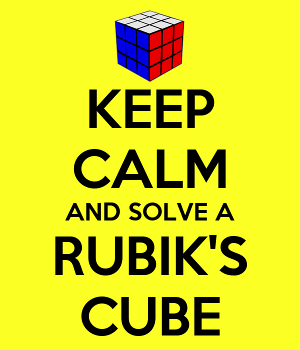 KEEP CALM AND SOLVE A RUBIK'S CUBE