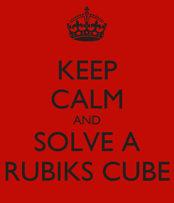 KEEP CALM AND SOLVE A RUBIKS CUBE