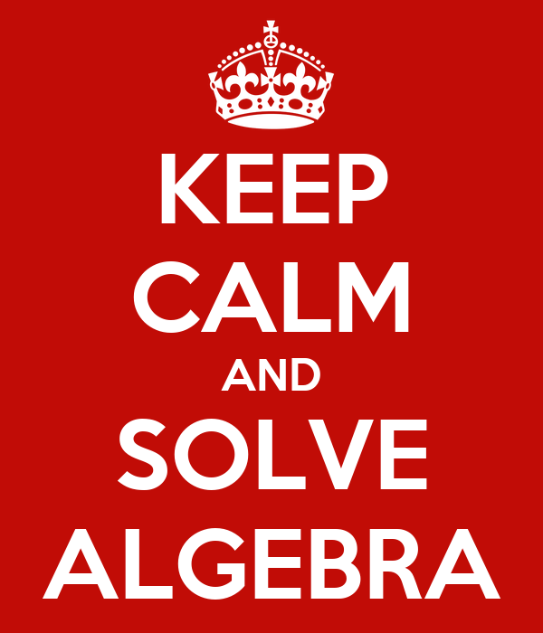 KEEP CALM AND SOLVE ALGEBRA