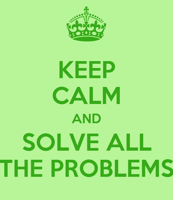 KEEP CALM AND SOLVE ALL THE PROBLEMS