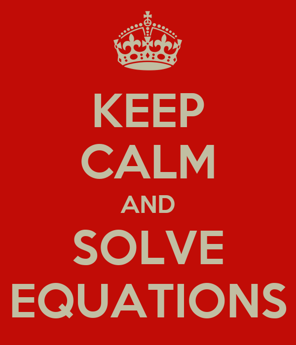 KEEP CALM AND SOLVE EQUATIONS