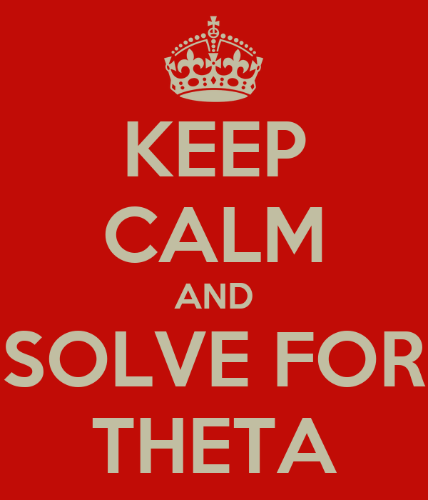 KEEP CALM AND SOLVE FOR THETA