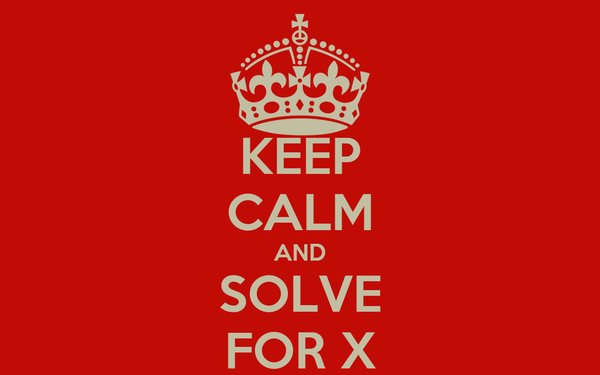 KEEP CALM AND SOLVE FOR X