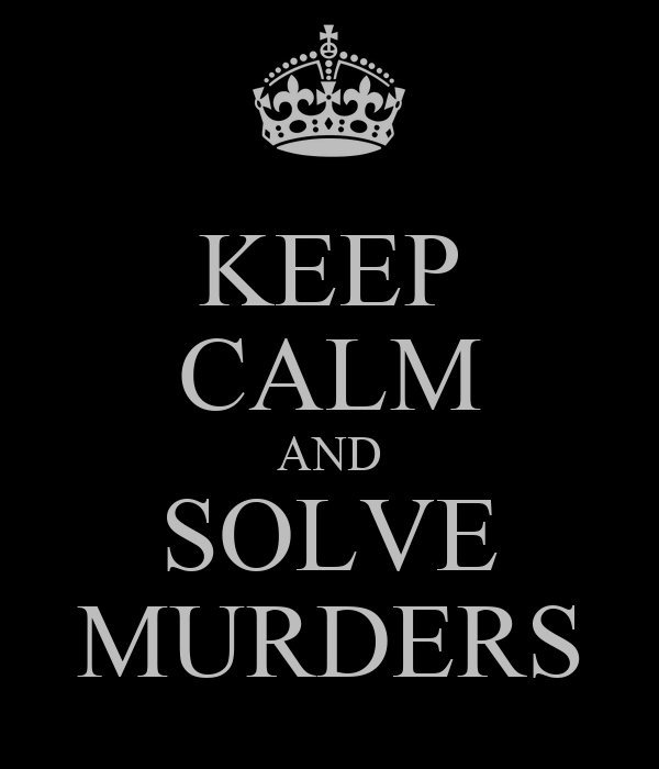 KEEP CALM AND SOLVE MURDERS