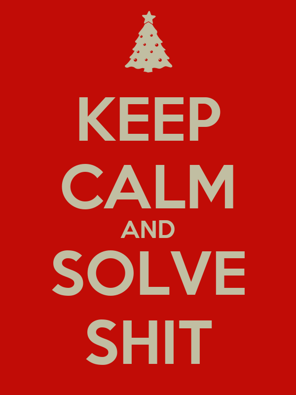 KEEP CALM AND SOLVE SHIT