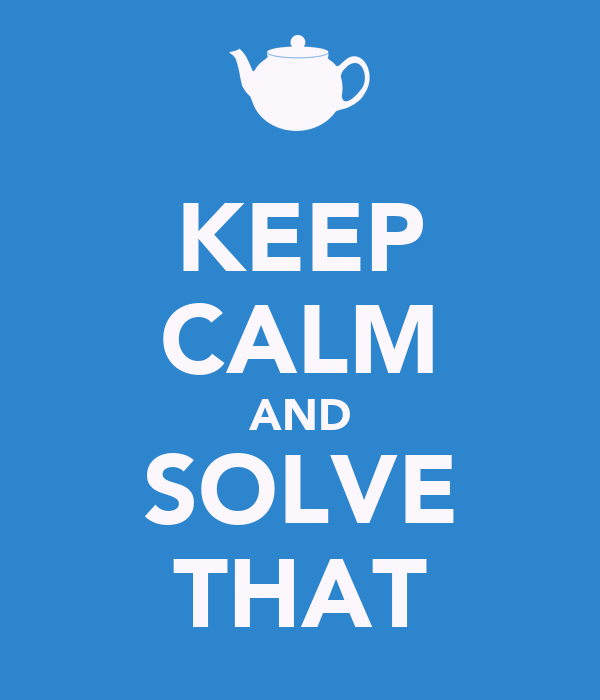 KEEP CALM AND SOLVE THAT