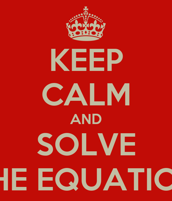 KEEP CALM AND SOLVE THE EQUATION