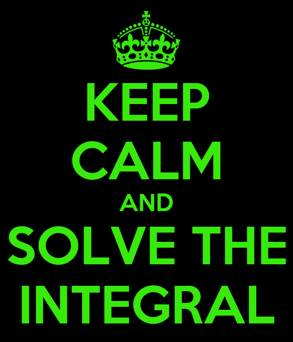 KEEP CALM AND SOLVE THE INTEGRAL