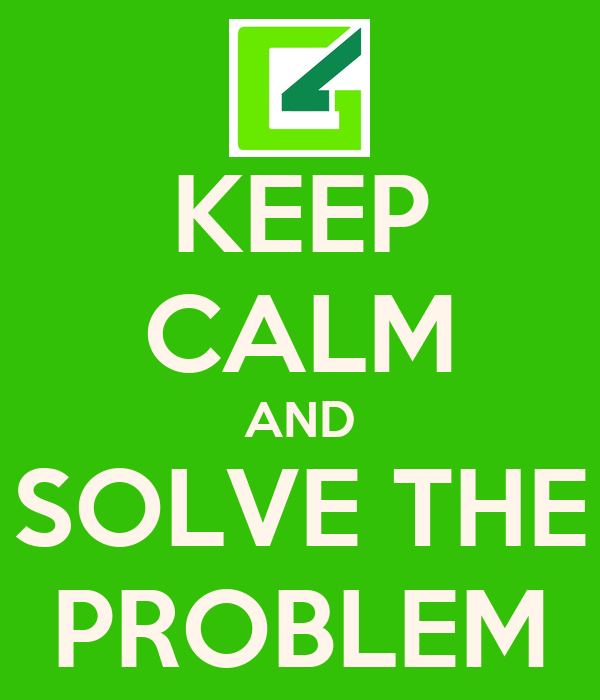 KEEP CALM AND SOLVE THE PROBLEM