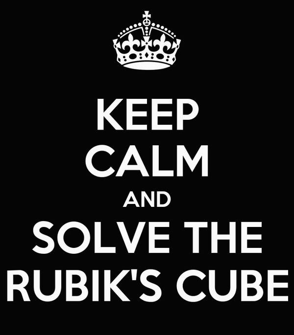 KEEP CALM AND SOLVE THE RUBIK'S CUBE