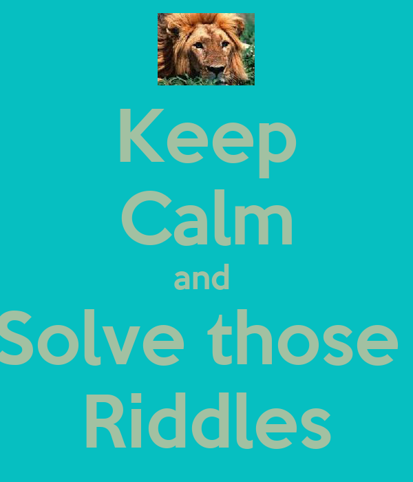 Keep Calm and  Solve those  Riddles