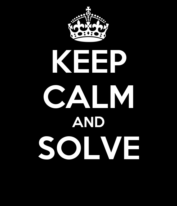 KEEP CALM AND SOLVE