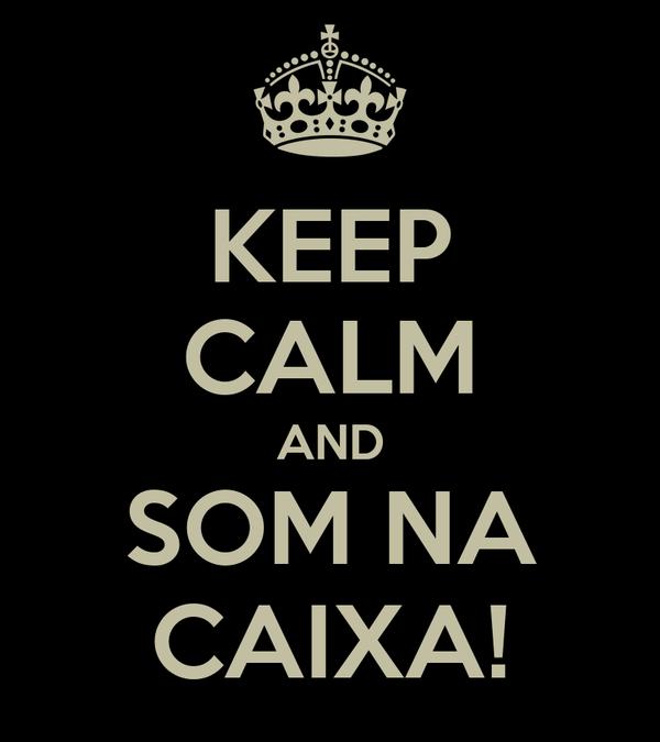 KEEP CALM AND SOM NA CAIXA!