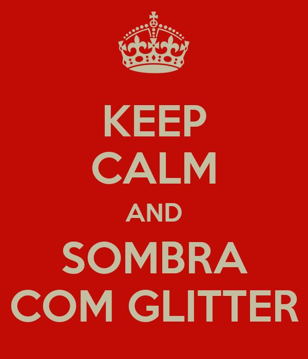 KEEP CALM AND SOMBRA COM GLITTER