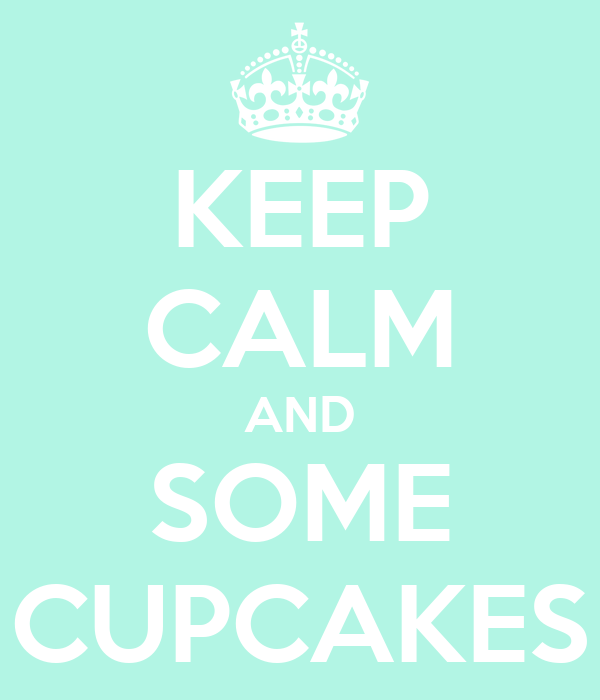 KEEP CALM AND SOME CUPCAKES