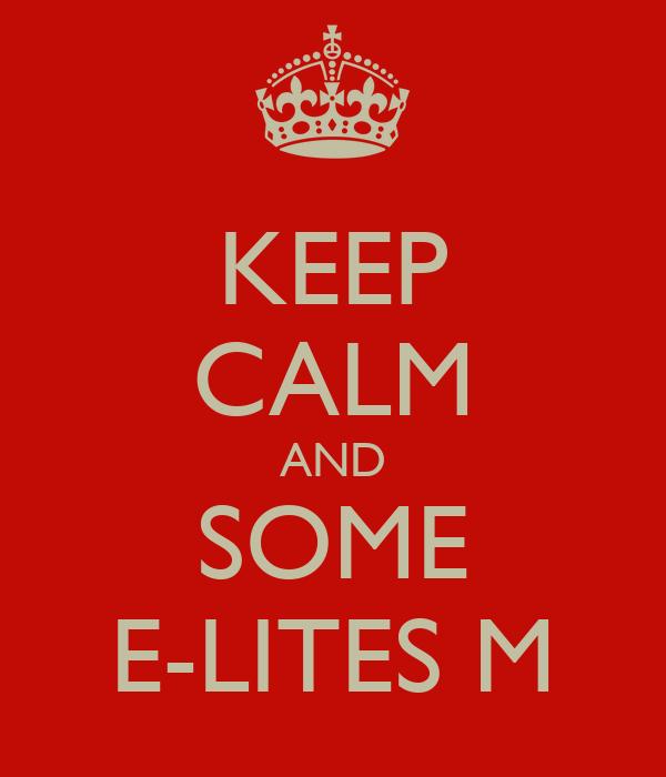 KEEP CALM AND SOME E-LITES M