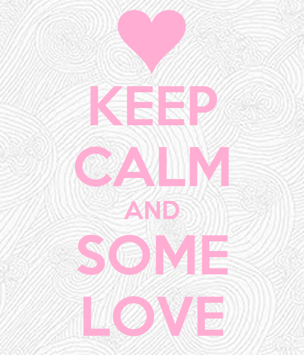 KEEP CALM AND SOME LOVE
