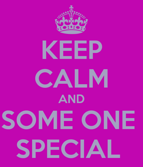 KEEP CALM AND SOME ONE   SPECIAL
