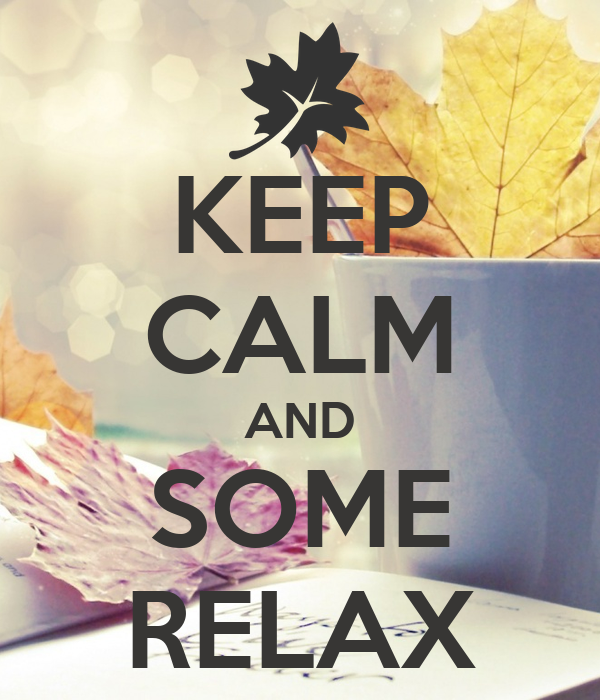 KEEP CALM AND SOME RELAX