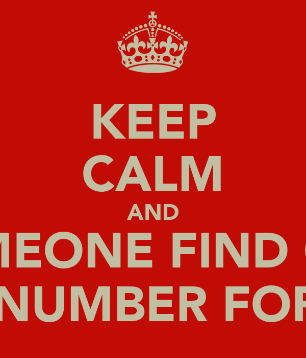 KEEP CALM AND SOMEONE FIND OUT THE NUMBER FOR 911