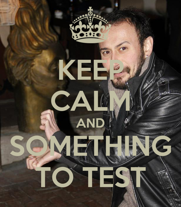 KEEP CALM AND SOMETHING TO TEST