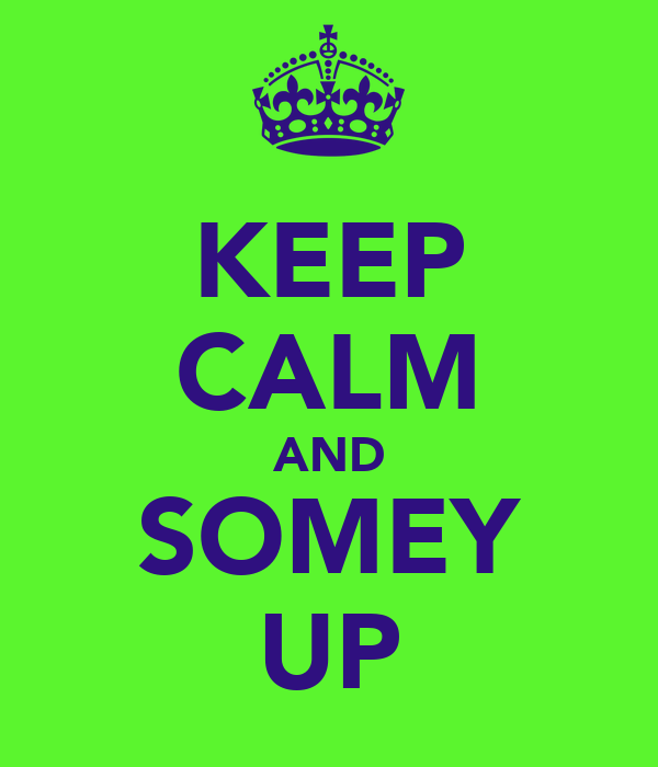KEEP CALM AND SOMEY UP