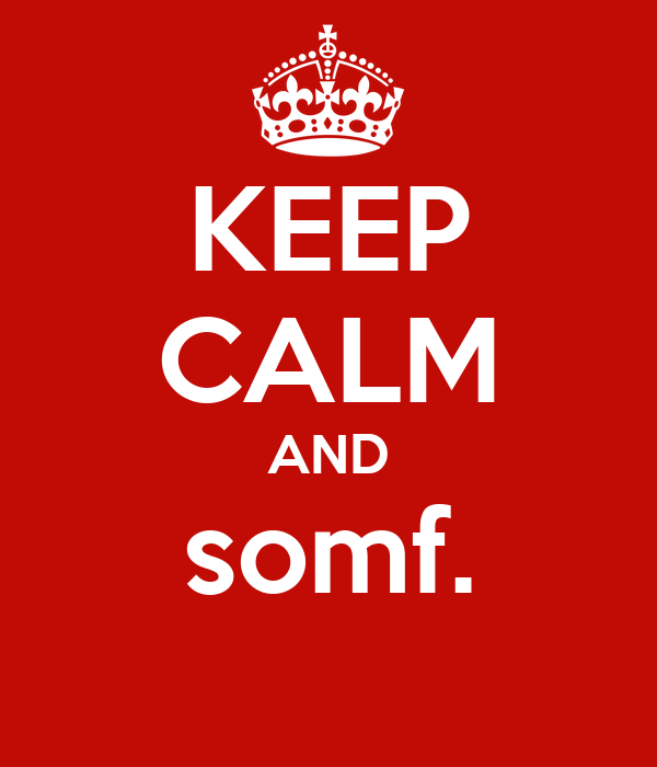 KEEP CALM AND somf.