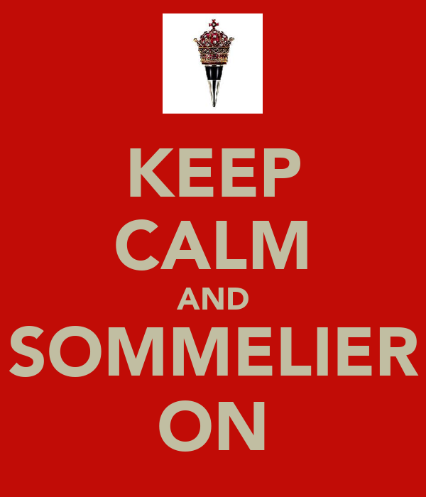 KEEP CALM AND SOMMELIER ON