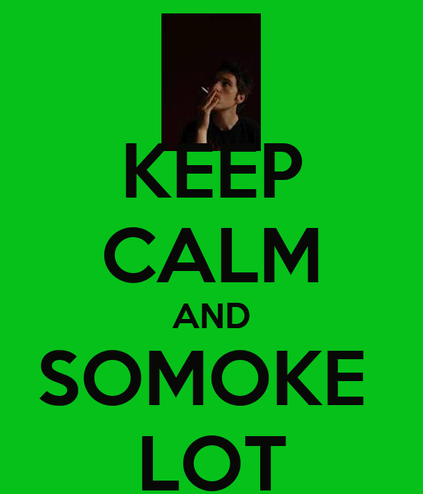 KEEP CALM AND SOMOKE  LOT