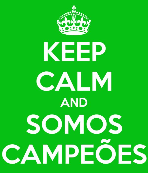 KEEP CALM AND SOMOS CAMPEÕES