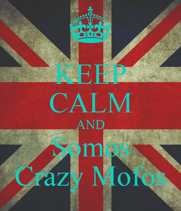 KEEP CALM AND Somos Crazy Mofos