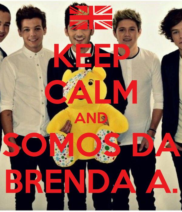 KEEP CALM AND SOMOS DA BRENDA A.
