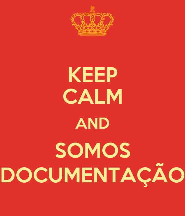 KEEP CALM AND SOMOS DOCUMENTAÇÃO