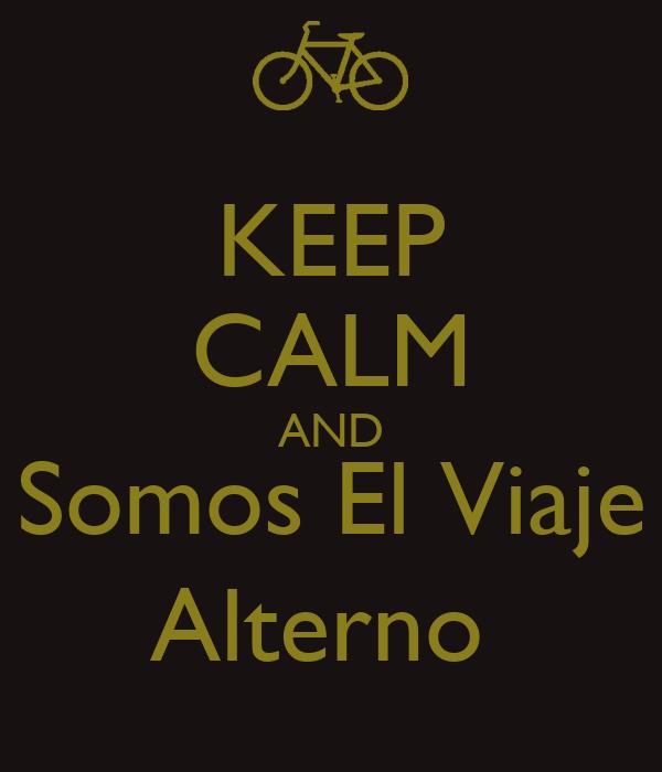 KEEP CALM AND Somos El Viaje Alterno