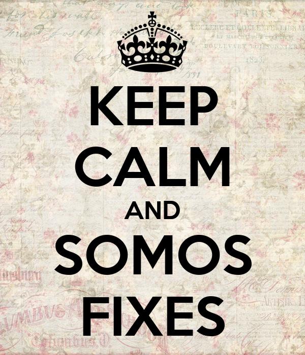 KEEP CALM AND SOMOS FIXES