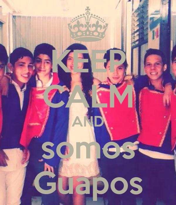 KEEP CALM AND somos Guapos