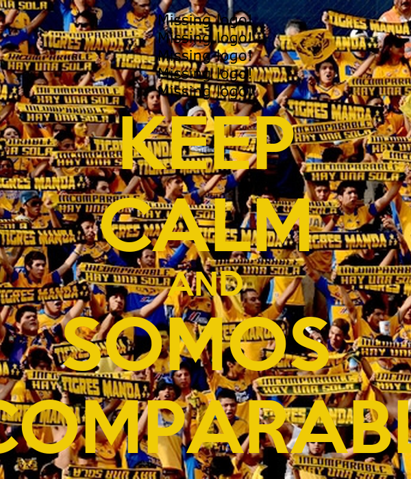 KEEP CALM AND SOMOS  INCOMPARABLES