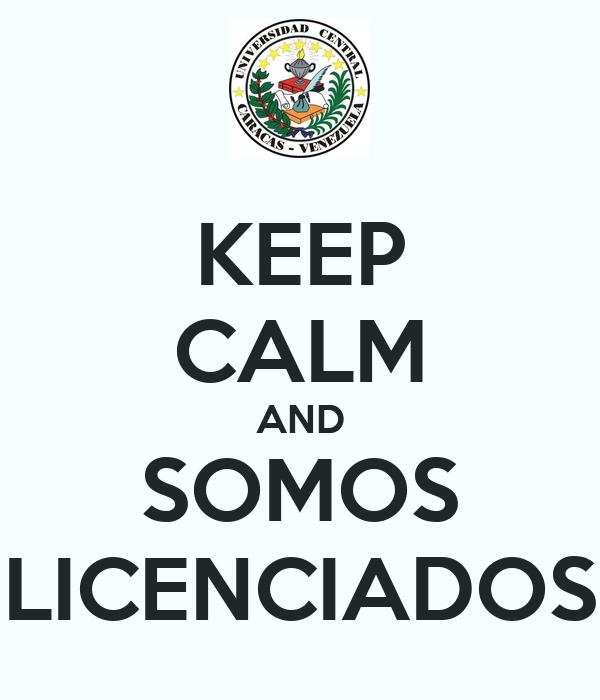 KEEP CALM AND SOMOS LICENCIADOS