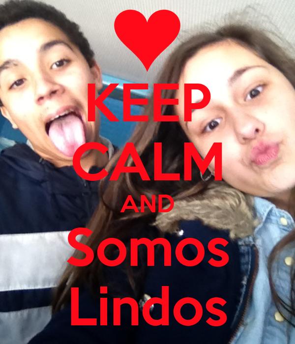KEEP CALM AND Somos Lindos