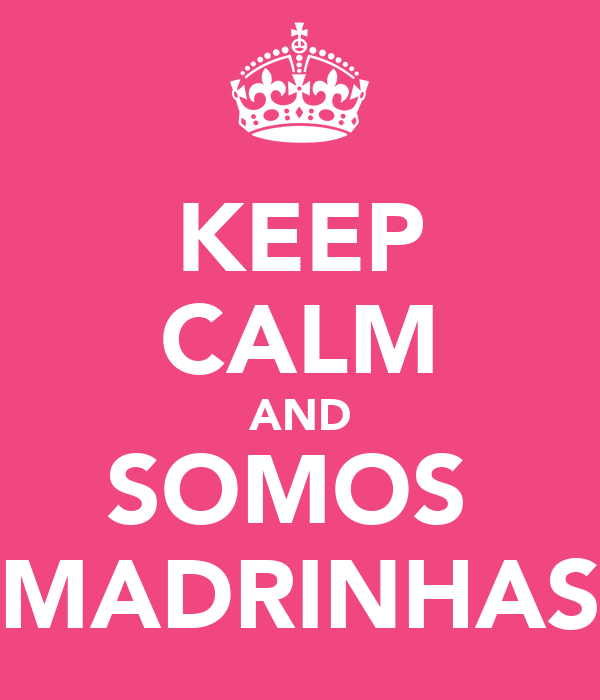 KEEP CALM AND SOMOS  MADRINHAS
