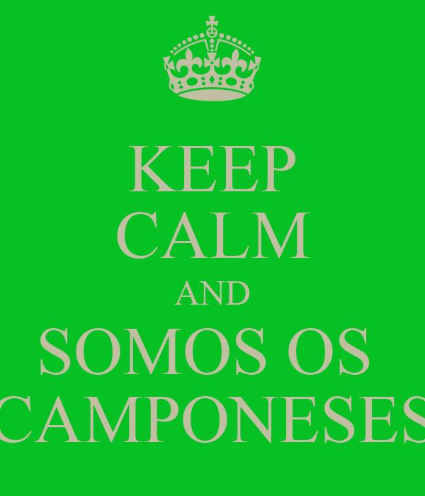 KEEP CALM AND SOMOS OS  CAMPONESES