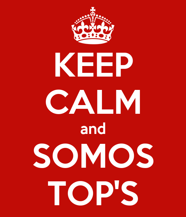 KEEP CALM and SOMOS TOP'S