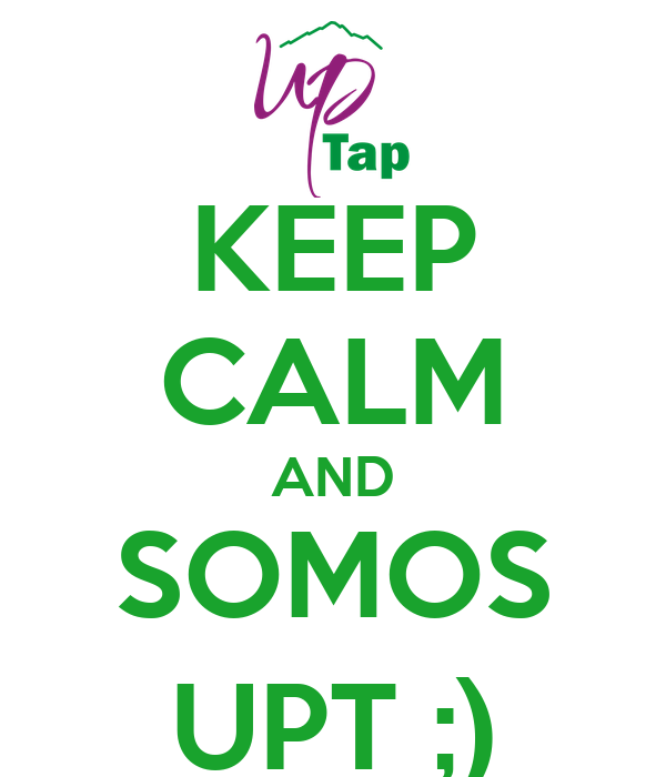 KEEP CALM AND SOMOS UPT ;)