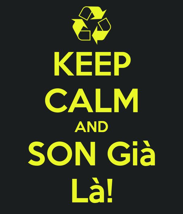 KEEP CALM AND SON Già Là!