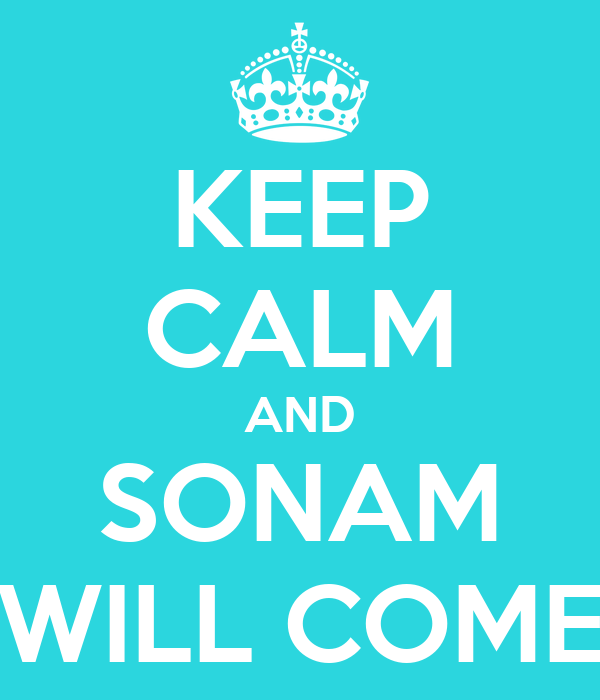 KEEP CALM AND SONAM WILL COME