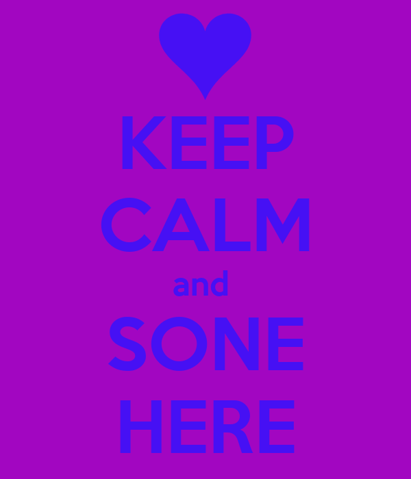 KEEP CALM and  SONE HERE