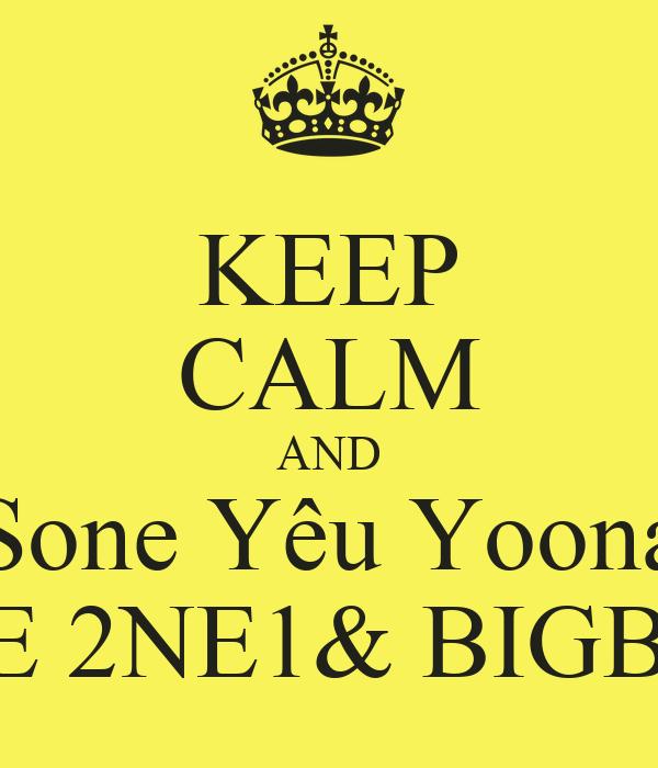 KEEP CALM AND Sone Yêu Yoona LOVE 2NE1& BIGBANG